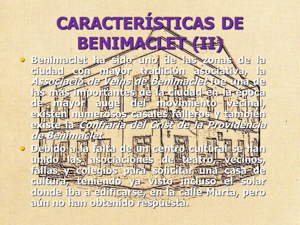 CARACTERÍSTICAS DE BENIMACLET (II) Benimaclet ha sido uno de las zonas de la ciudad con mayor tradición asociativa, la Associació de Veïns de Benimacl