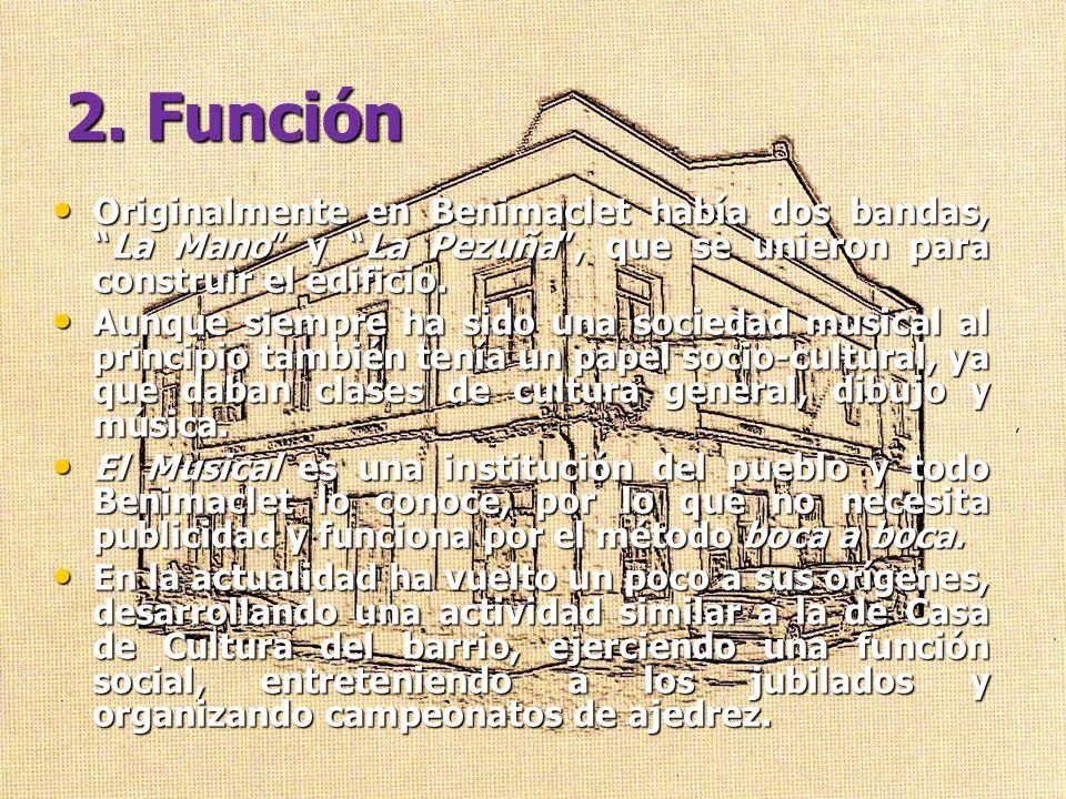 2. Función Originalmente en Benimaclet había dos bandas,La Mano y La Pezuña, que se unieron para construir el edificio. Originalmente en Benimaclet ha