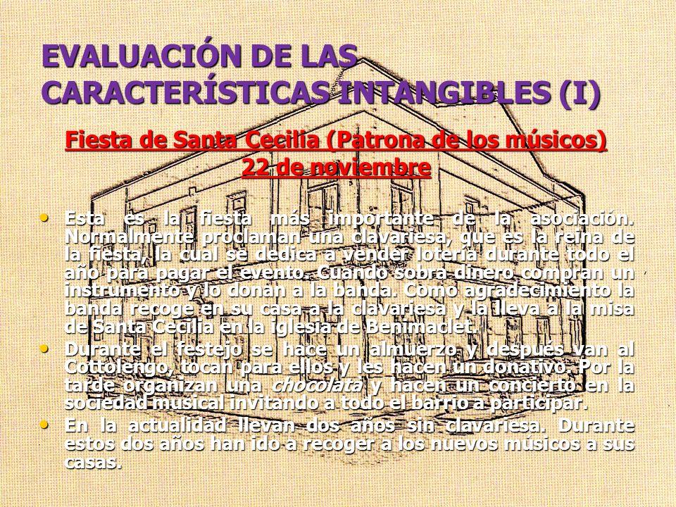 EVALUACIÓN DE LAS CARACTERÍSTICAS INTANGIBLES (I) Fiesta de Santa Cecilia (Patrona de los músicos) 22 de noviembre Esta es la fiesta más importante de