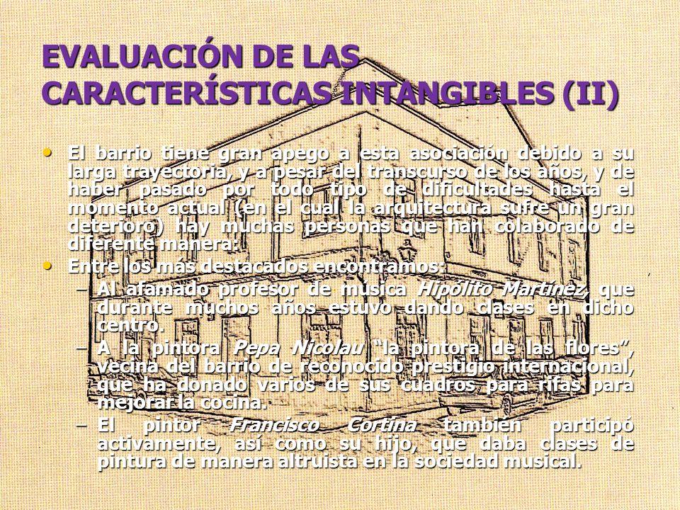 EVALUACIÓN DE LAS CARACTERÍSTICAS INTANGIBLES (II) El barrio tiene gran apego a esta asociación debido a su larga trayectoria, y a pesar del transcurs
