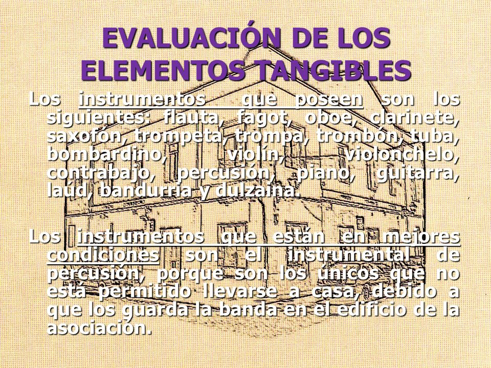 EVALUACIÓN DE LOS ELEMENTOS TANGIBLES Los instrumentos que poseen son los siguientes: flauta, fagot, oboe, clarinete, saxofón, trompeta, trompa, tromb