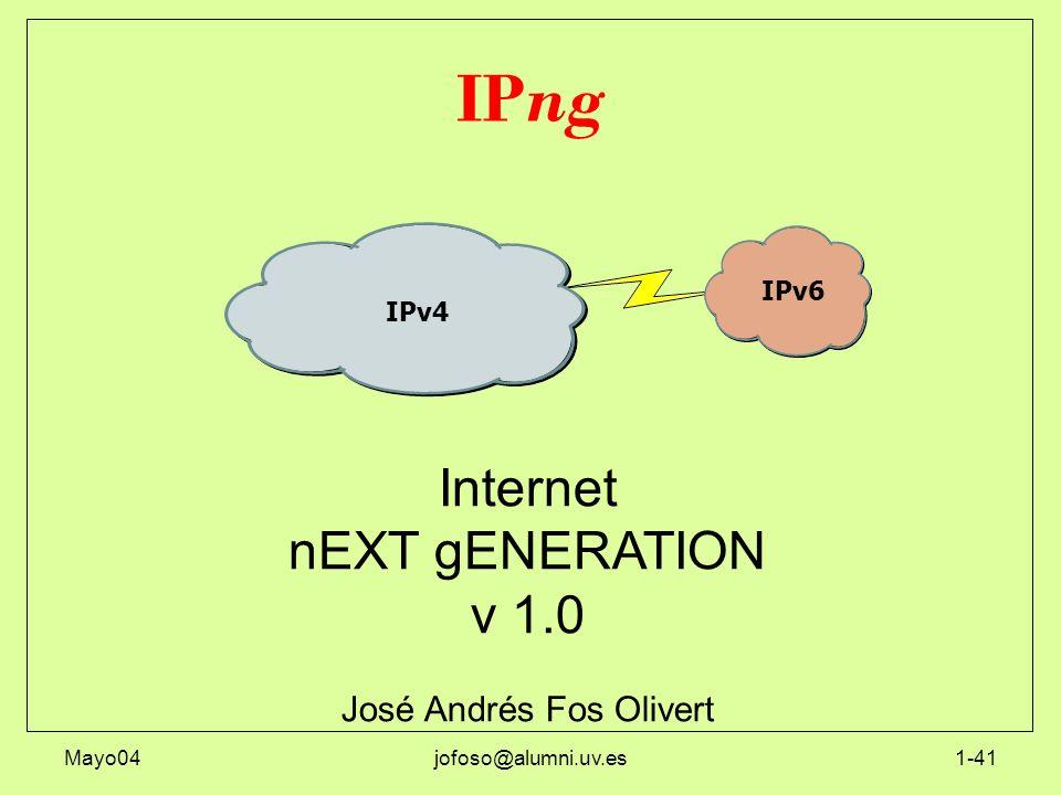 Mayo04jofoso@alumni.uv.es1-41 IPng IPv6 IPv4 Internet nEXT gENERATION v 1.0 José Andrés Fos Olivert