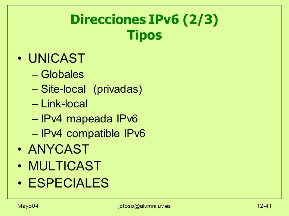 Mayo04jofoso@alumni.uv.es12-41 Direcciones IPv6 (2/3) Tipos UNICAST –Globales –Site-local (privadas) –Link-local –IPv4 mapeada IPv6 –IPv4 compatible I