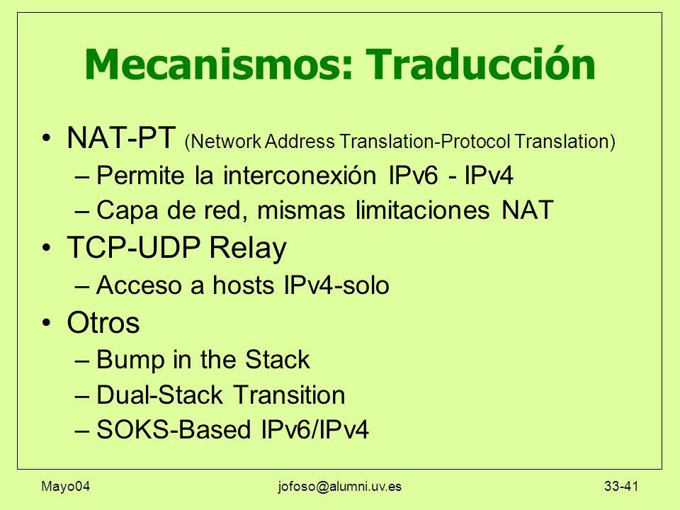 Mayo04jofoso@alumni.uv.es33-41 Mecanismos: Traducción NAT-PT (Network Address Translation-Protocol Translation) –Permite la interconexión IPv6 - IPv4