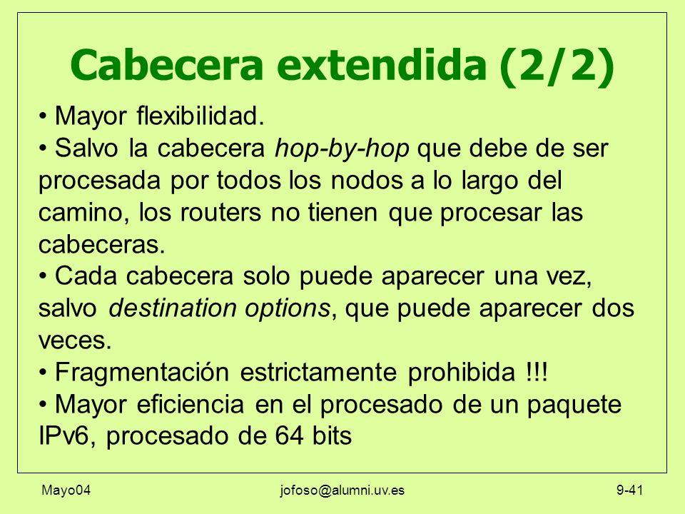 Mayo04jofoso@alumni.uv.es9-41 Cabecera extendida (2/2) Mayor flexibilidad. Salvo la cabecera hop-by-hop que debe de ser procesada por todos los nodos
