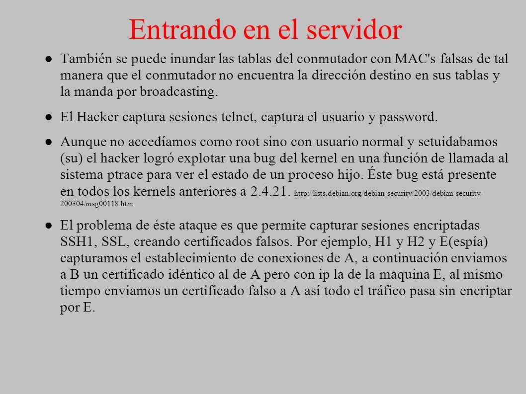 Entrando en el servidor También se puede inundar las tablas del conmutador con MAC's falsas de tal manera que el conmutador no encuentra la dirección