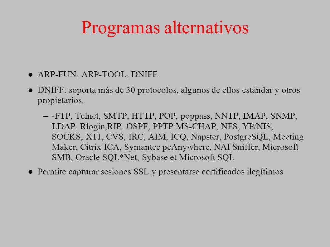 Programas alternativos ARP-FUN, ARP-TOOL, DNIFF. DNIFF: soporta más de 30 protocolos, algunos de ellos estándar y otros propietarios. –-FTP, Telnet, S