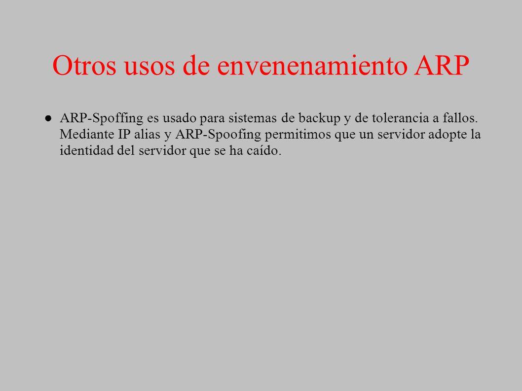 Otros usos de envenenamiento ARP ARP-Spoffing es usado para sistemas de backup y de tolerancia a fallos. Mediante IP alias y ARP-Spoofing permitimos q