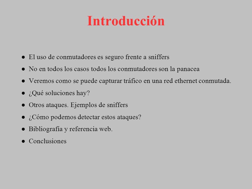 Introducción El uso de conmutadores es seguro frente a sniffers No en todos los casos todos los conmutadores son la panacea Veremos como se puede capt