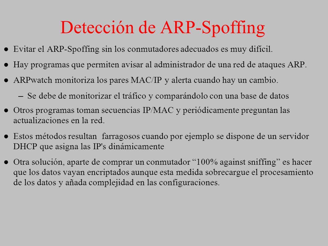 Detección de ARP-Spoffing Evitar el ARP-Spoffing sin los conmutadores adecuados es muy difícil. Hay programas que permiten avisar al administrador de