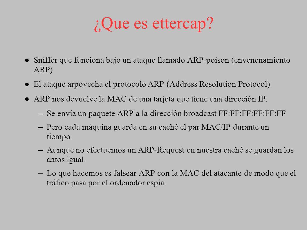 ¿Que es ettercap? Sniffer que funciona bajo un ataque llamado ARP-poison (envenenamiento ARP) El ataque arpovecha el protocolo ARP (Address Resolution