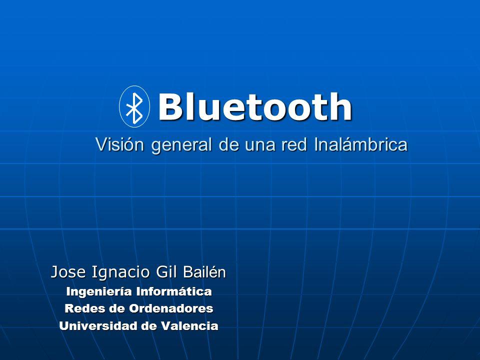 Visión general de una red Inalámbrica Jose Ignacio Gil Bailén Ingeniería Informática Redes de Ordenadores Universidad de Valencia Bluetooth