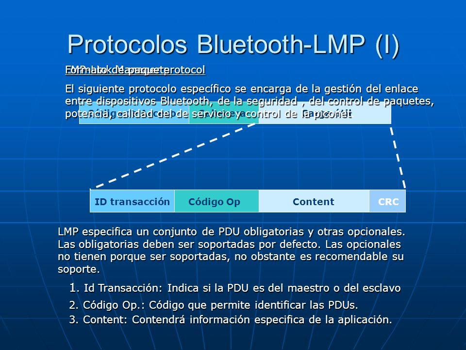 Protocolos Bluetooth-LMP (I) Código de AccesoCabeceraCarga útil ID transacciónCódigo OpContentCRC 1. Id Transacción: Indica si la PDU es del maestro o