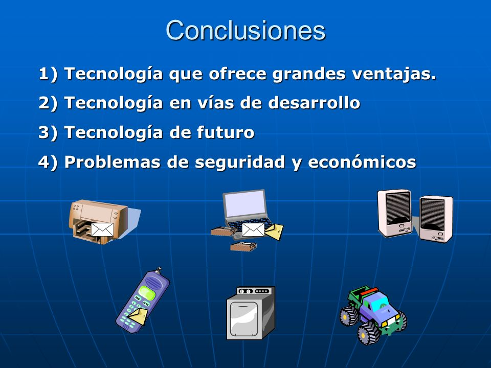 Conclusiones 1) Tecnología que ofrece grandes ventajas. 2) Tecnología en vías de desarrollo 3) Tecnología de futuro 4) Problemas de seguridad y económ