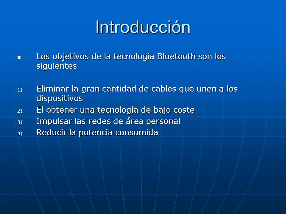 Protocolos Bluetooth Radio Bluetooth Radio Bluetooth Alcance 10cm -100m ModulaciónGSFK Sensibilidad del receptor-70dBm Banda ISM2.400-2.483,5 Ghz Potencia de Conexión 0dBm (1mW) Consumo300uA(max),30uA(standby), 50uA (retenido/aparcado)