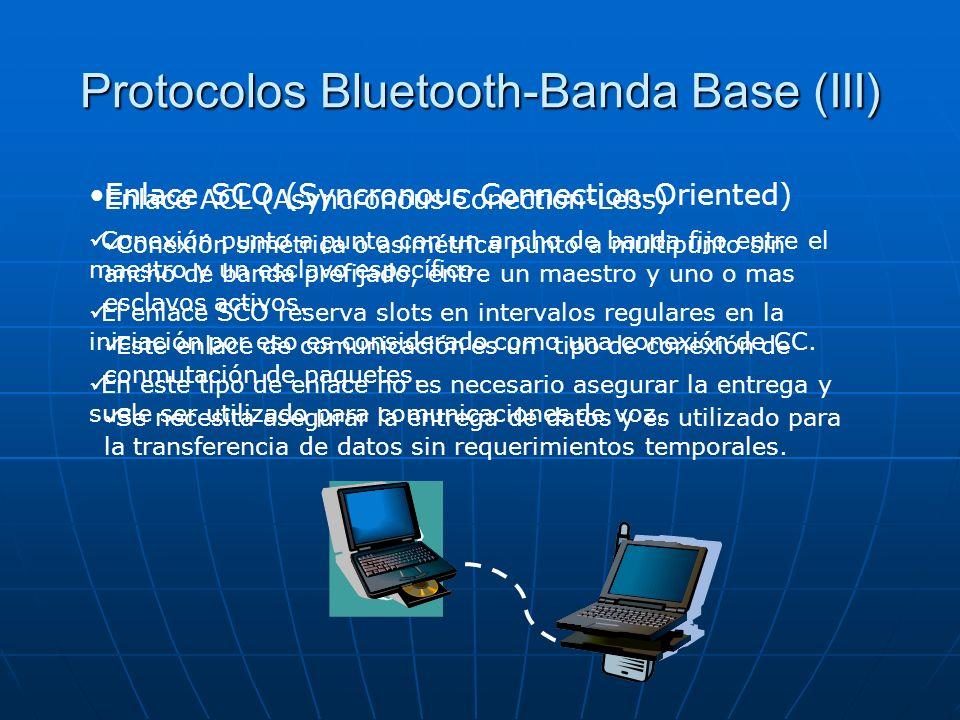 Protocolos Bluetooth-Banda Base (III) Enlace SCO (Syncronous Connection-Oriented) Conexión punto a punto con un ancho de banda fijo entre el maestro y