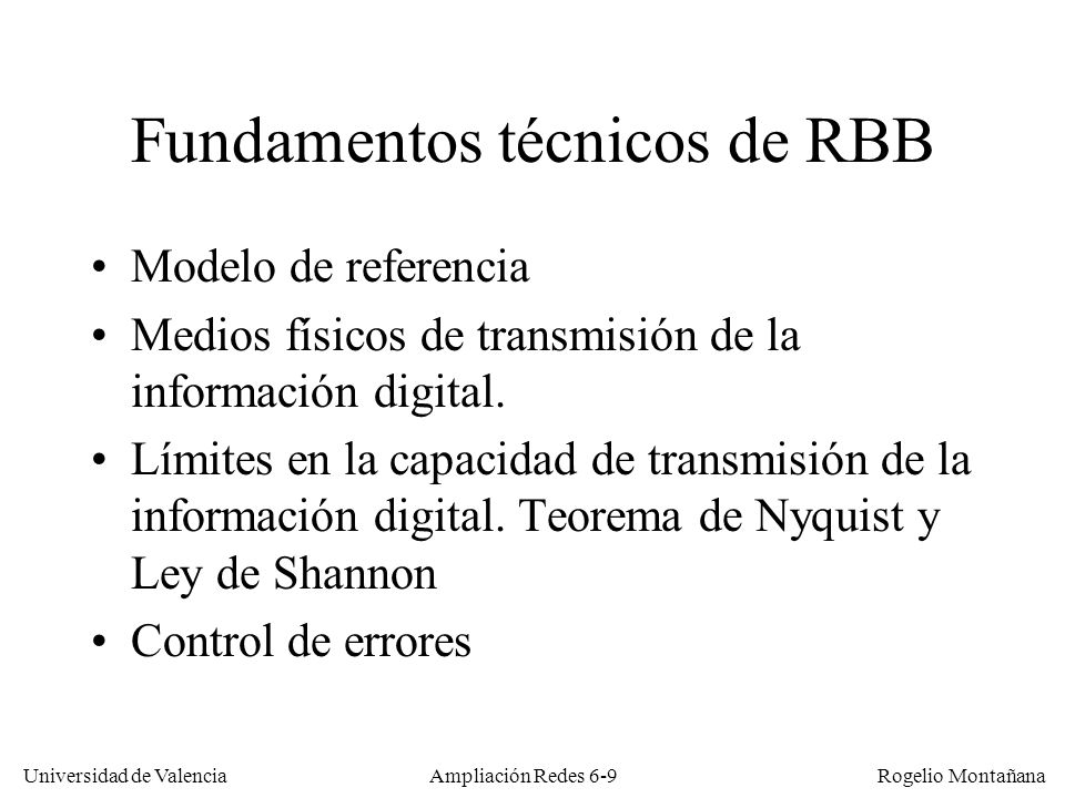 Universidad de Valencia Rogelio Montañana Ampliación Redes 6-190 Referencias satélites Geoestacionarios: –Servicios IP: www.satconxion.comwww.satconxion.com –Astra: www.astra.luwww.astra.lu –Eutelsat: www.eutelsat.comwww.eutelsat.com –Equipos de acceso a Internet por satélite con tecnología DVB: http://hypercable.net (MDS)http://hypercable.net De órbita baja: –Teledesic: www.teledesic.com (Ver también www.isoc.org/inet97/proceedings/F5/F5_2.HTM).www.teledesic.com www.isoc.org/inet97/proceedings/F5/F5_2.HTM