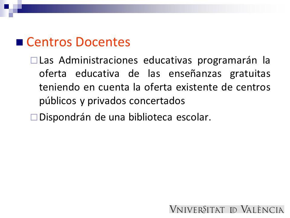 Centros Docentes Las Administraciones educativas programarán la oferta educativa de las enseñanzas gratuitas teniendo en cuenta la oferta existente de