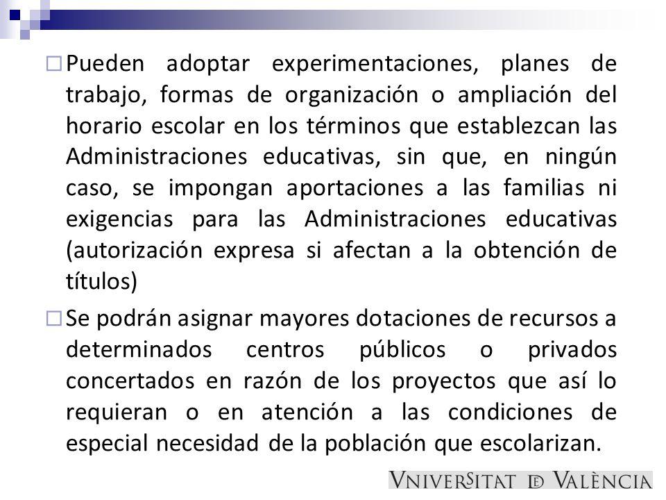Pueden adoptar experimentaciones, planes de trabajo, formas de organización o ampliación del horario escolar en los términos que establezcan las Admin