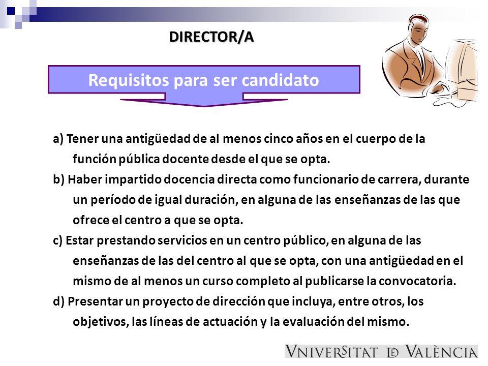 Requisitos para ser candidato DIRECTOR/A a) Tener una antigüedad de al menos cinco años en el cuerpo de la función pública docente desde el que se opt