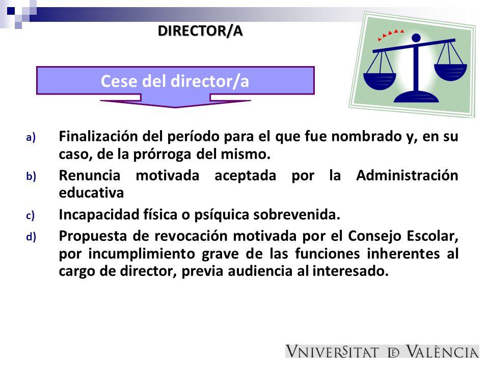 a) Finalización del período para el que fue nombrado y, en su caso, de la prórroga del mismo. b) Renuncia motivada aceptada por la Administración educ