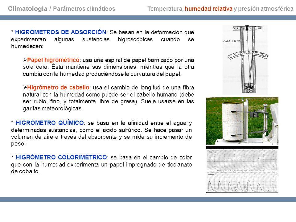 Climatología Temperatura, humedad relativa y presión atmosférica * HIGRÓMETROS DE ADSORCIÓN: Se basan en la deformación que experimentan algunas susta
