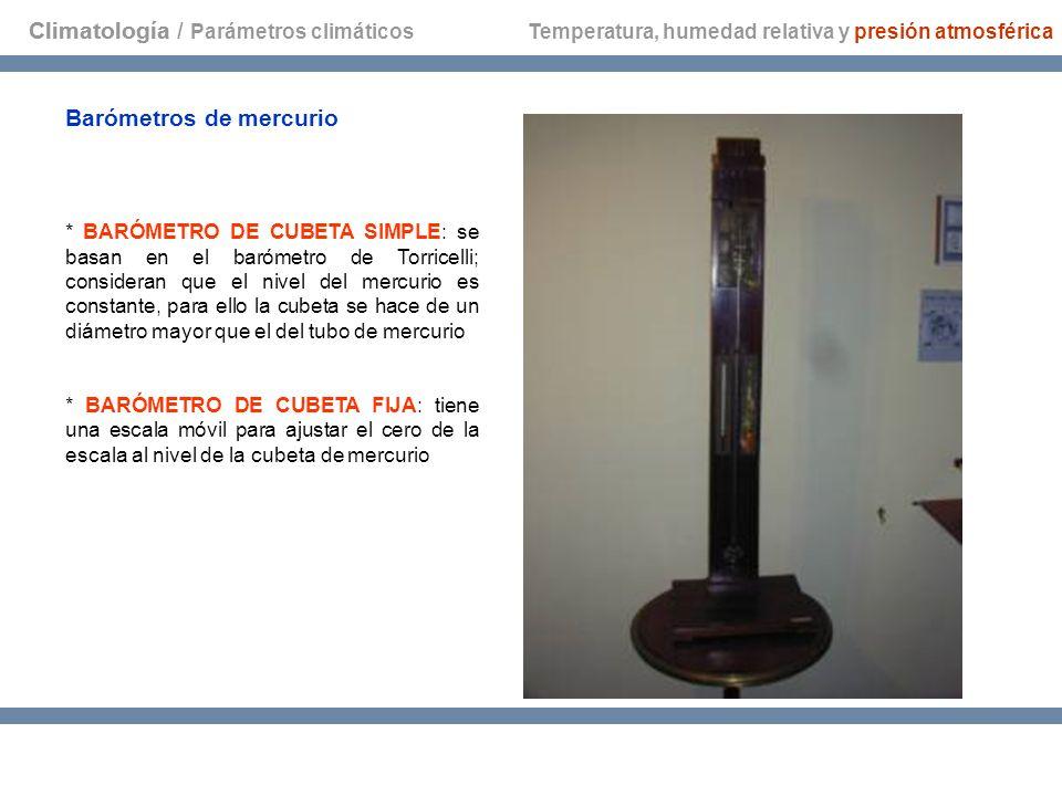 Climatología Barómetros de mercurio * BARÓMETRO DE CUBETA SIMPLE: se basan en el barómetro de Torricelli; consideran que el nivel del mercurio es cons