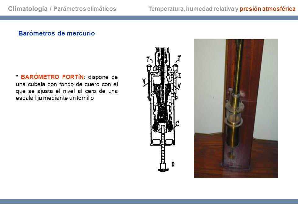 Climatología * BARÓMETRO FORTíN: dispone de una cubeta con fondo de cuero con el que se ajusta el nivel al cero de una escala fija mediante un tornill