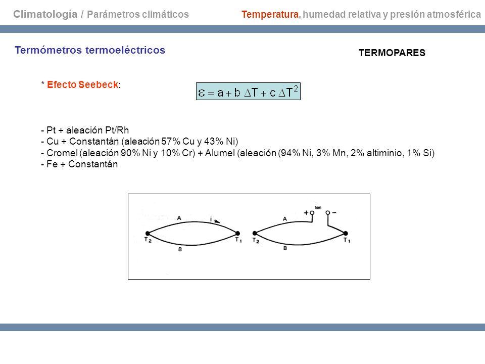 Climatología * Efecto Seebeck: - Pt + aleación Pt/Rh - Cu + Constantán (aleación 57% Cu y 43% Ni) - Cromel (aleación 90% Ni y 10% Cr) + Alumel (aleaci