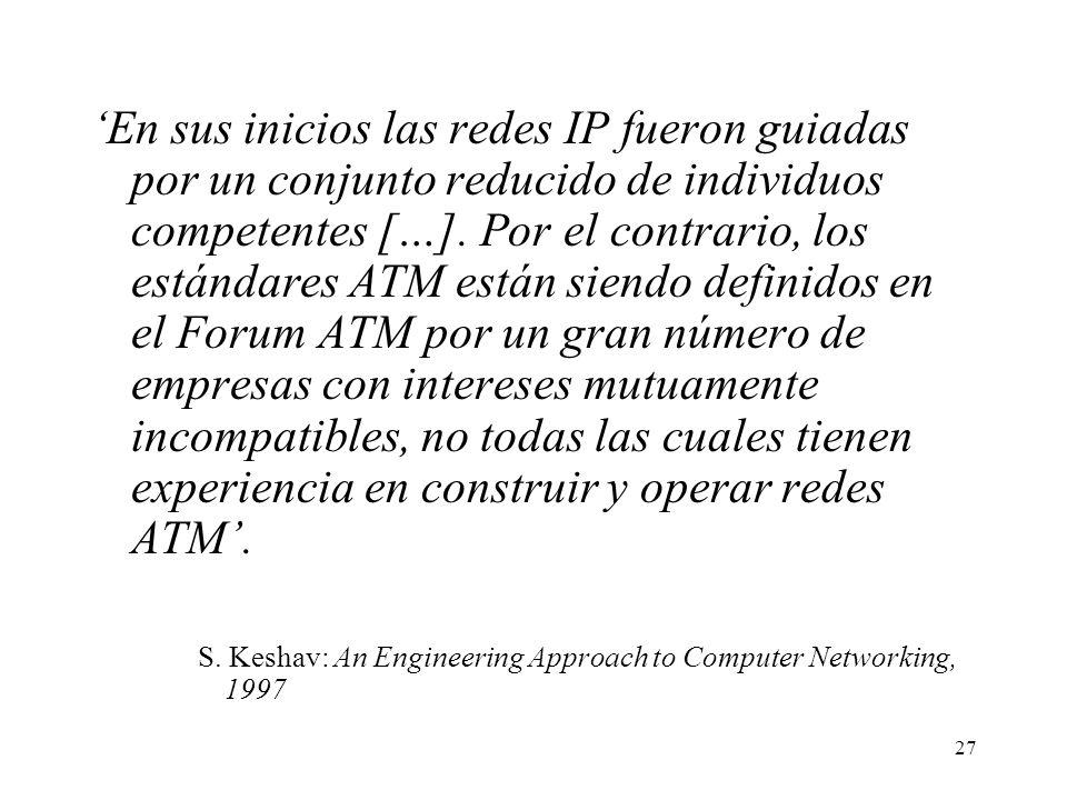 27 En sus inicios las redes IP fueron guiadas por un conjunto reducido de individuos competentes […]. Por el contrario, los estándares ATM están siend