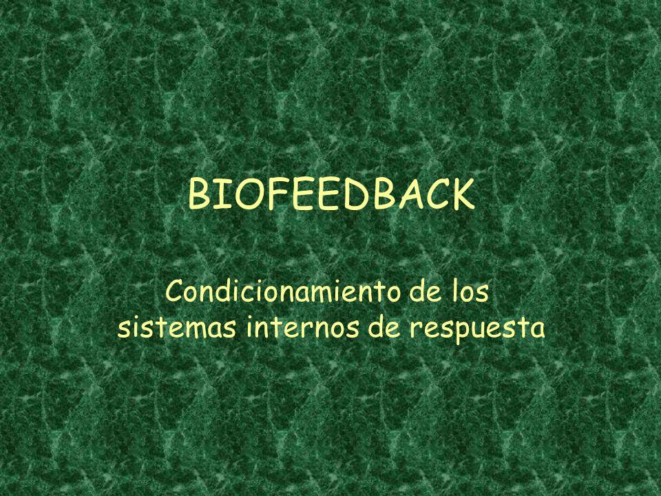 BIOFEEDBACK Condicionamiento de los sistemas internos de respuesta
