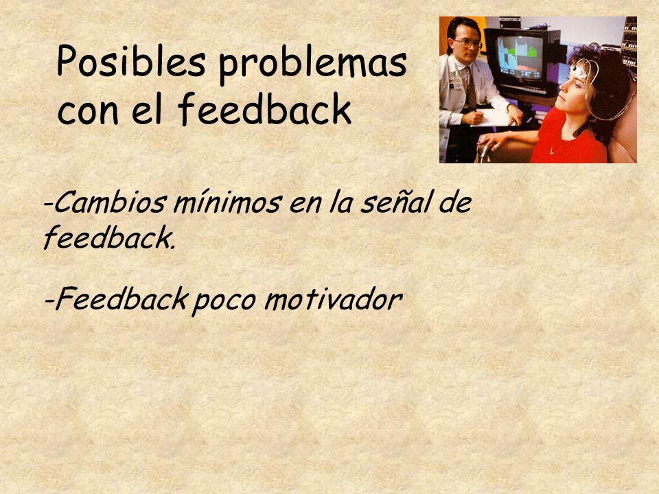 Posibles problemas con el feedback -Cambios mínimos en la señal de feedback. -Feedback poco motivador