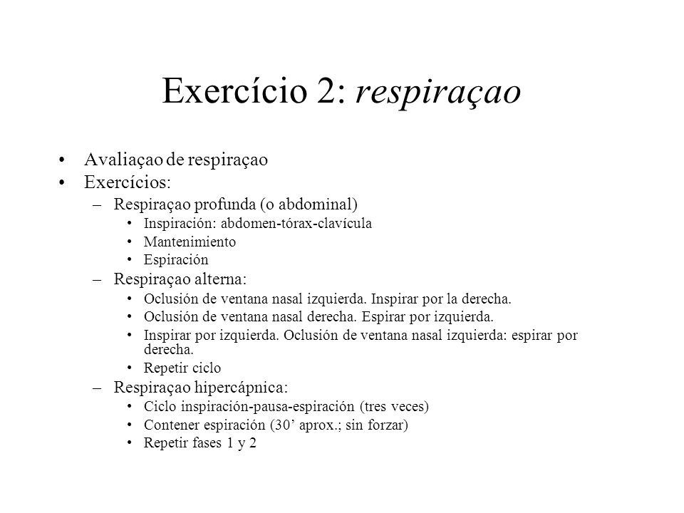 Exercício 2: respiraçao Avaliaçao de respiraçao Exercícios: –Respiraçao profunda (o abdominal) Inspiración: abdomen-tórax-clavícula Mantenimiento Espi