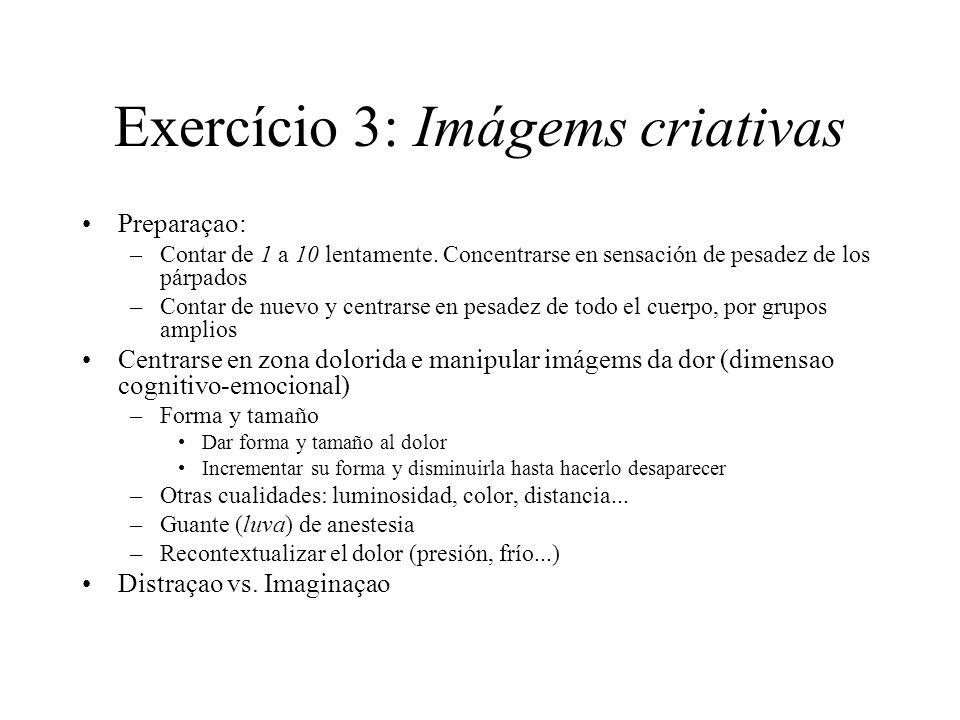 Exercício 3: Imágems criativas Preparaçao: –Contar de 1 a 10 lentamente. Concentrarse en sensación de pesadez de los párpados –Contar de nuevo y centr