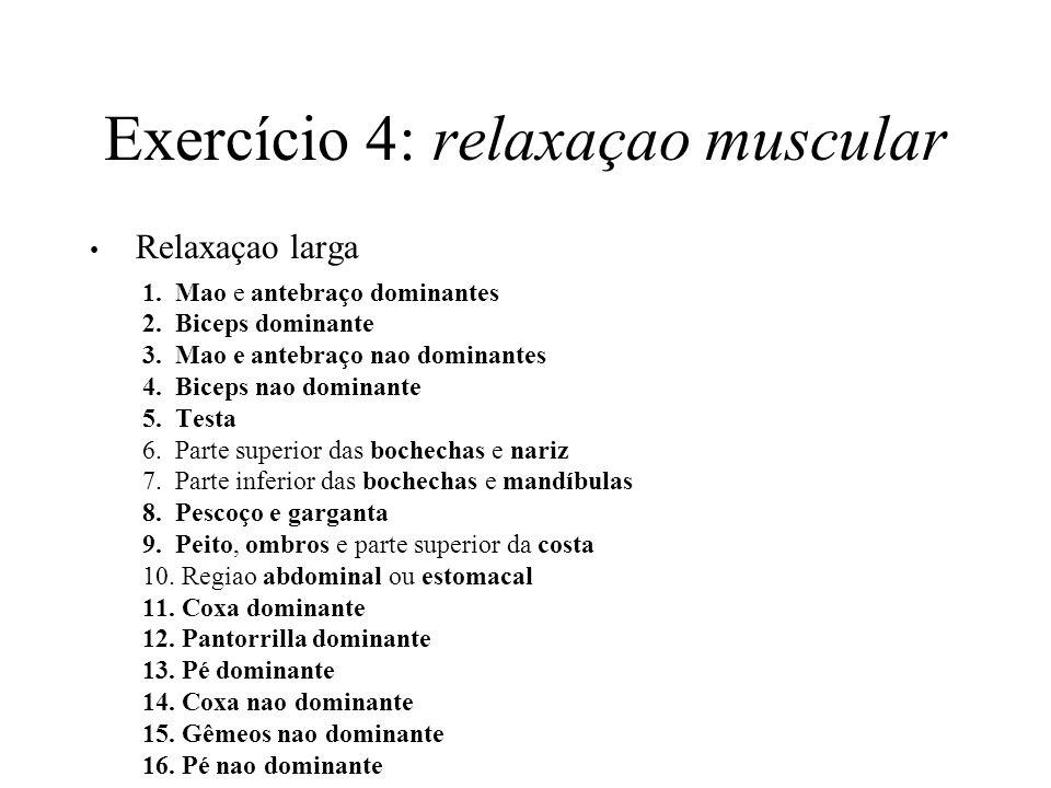 Exercício 4: relaxaçao muscular Relaxaçao larga 1.Mao e antebraço dominantes 2.Biceps dominante 3.Mao e antebraço nao dominantes 4.Biceps nao dominant