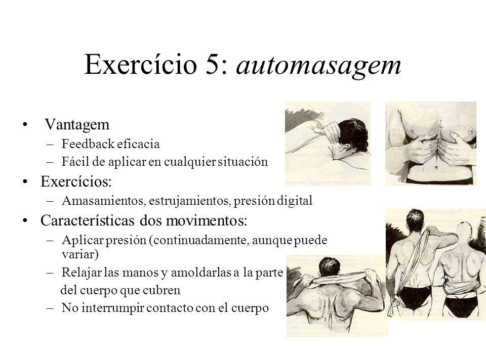 Exercício 5: automasagem Vantagem –Feedback eficacia –Fácil de aplicar en cualquier situación Exercícios: –Amasamientos, estrujamientos, presión digit
