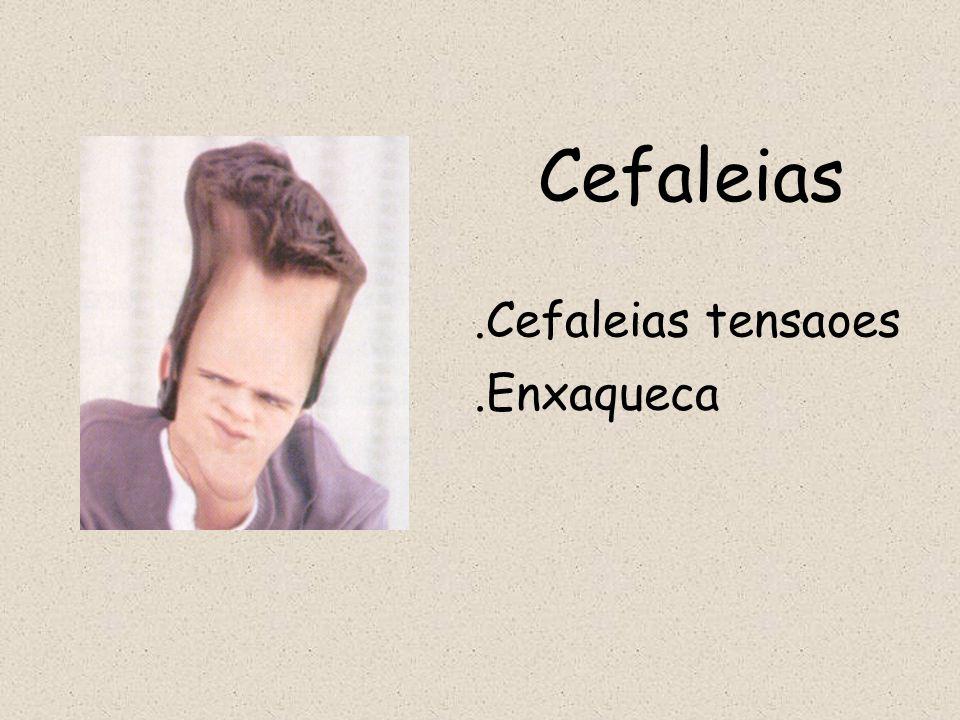 Cefaleias.Cefaleias tensaoes.Enxaqueca