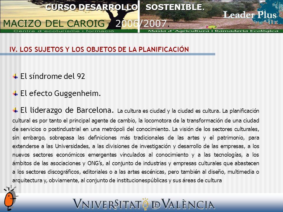CURSO DESARROLLO SOSTENIBLE. MACIZO DEL CAROIG 2006/2007. El síndrome del 92 El efecto Guggenheim. El liderazgo de Barcelona. La cultura es ciudad y l