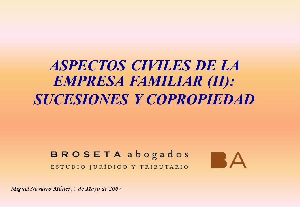 ASPECTOS CIVILES DE LA EMPRESA FAMILIAR (II): SUCESIONES Y COPROPIEDAD Miguel Navarro Máñez, 7 de Mayo de 2007
