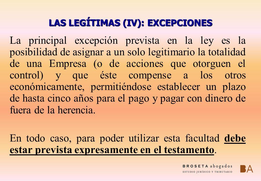 LAS LEGÍTIMAS (IV): EXCEPCIONES La principal excepción prevista en la ley es la posibilidad de asignar a un solo legitimario la totalidad de una Empre