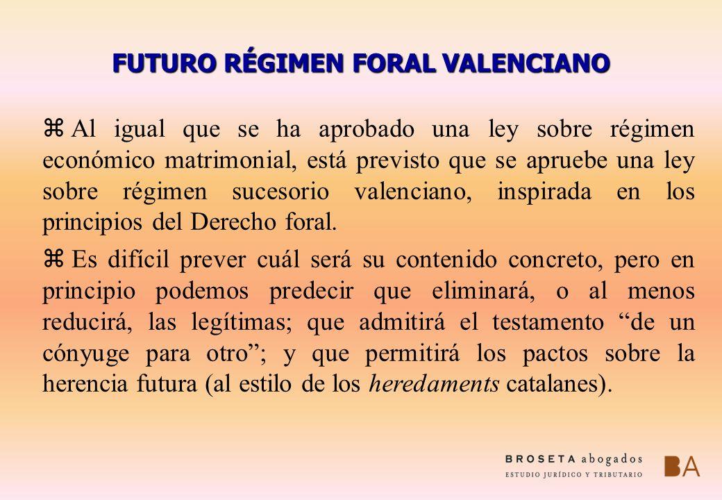 FUTURO RÉGIMEN FORAL VALENCIANO z Al igual que se ha aprobado una ley sobre régimen económico matrimonial, está previsto que se apruebe una ley sobre
