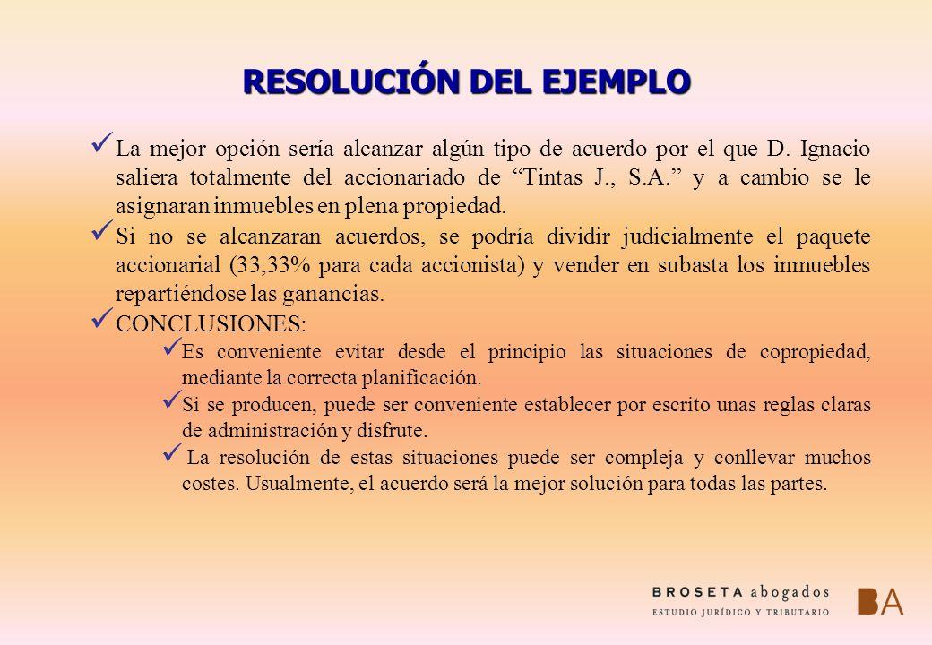 RESOLUCIÓN DEL EJEMPLO La mejor opción sería alcanzar algún tipo de acuerdo por el que D. Ignacio saliera totalmente del accionariado de Tintas J., S.