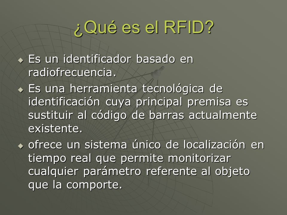 Estructura de RFID Un sistema RFID consta de dos componentes principales : Un sistema RFID consta de dos componentes principales : Tag (etiqueta) : elemento de silicio que está unido al objeto al que identifica.2 tipos: Tag (etiqueta) : elemento de silicio que está unido al objeto al que identifica.2 tipos: Activo : posee una batería que le proporciona la alimentación que necesite.