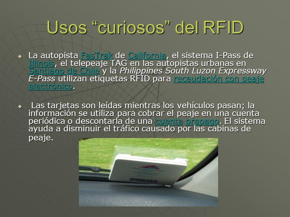 Usos curiosos del RFID La autopista FasTrak de California, el sistema I-Pass de Illinois, el telepeaje TAG en las autopistas urbanas en Santiago de Ch