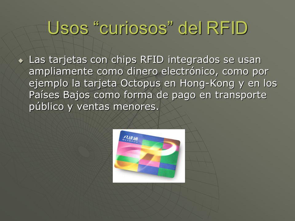 Usos curiosos del RFID Las tarjetas con chips RFID integrados se usan ampliamente como dinero electrónico, como por ejemplo la tarjeta Octopus en Hong