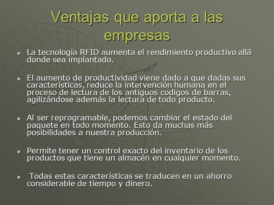 Ventajas que aporta a las empresas La tecnología RFID aumenta el rendimiento productivo allá donde sea implantado. La tecnología RFID aumenta el rendi