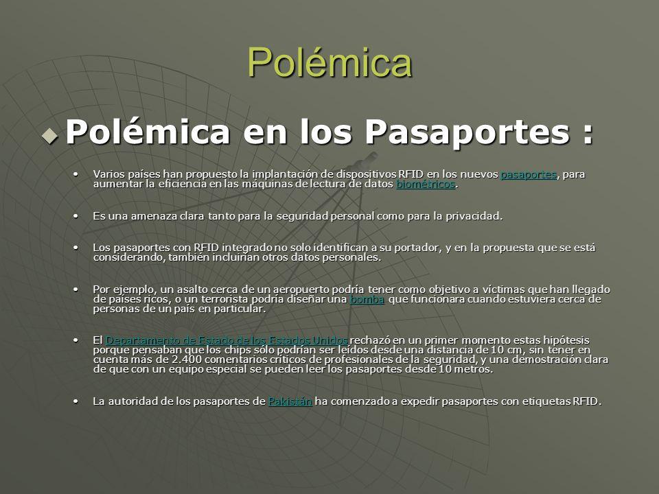 Polémica Polémica en los Pasaportes : Polémica en los Pasaportes : Varios países han propuesto la implantación de dispositivos RFID en los nuevos pasa