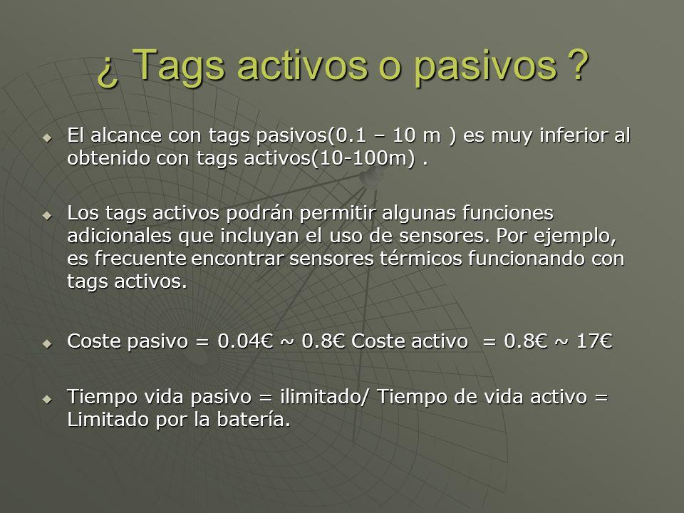 ¿ Tags activos o pasivos ? El alcance con tags pasivos(0.1 – 10 m ) es muy inferior al obtenido con tags activos(10-100m). El alcance con tags pasivos