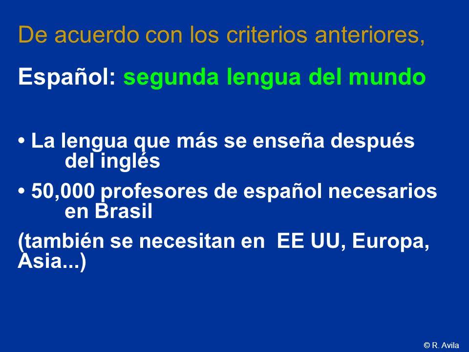 © R. Avila De acuerdo con los criterios anteriores, Español: segunda lengua del mundo La lengua que más se enseña después del inglés 50,000 profesores