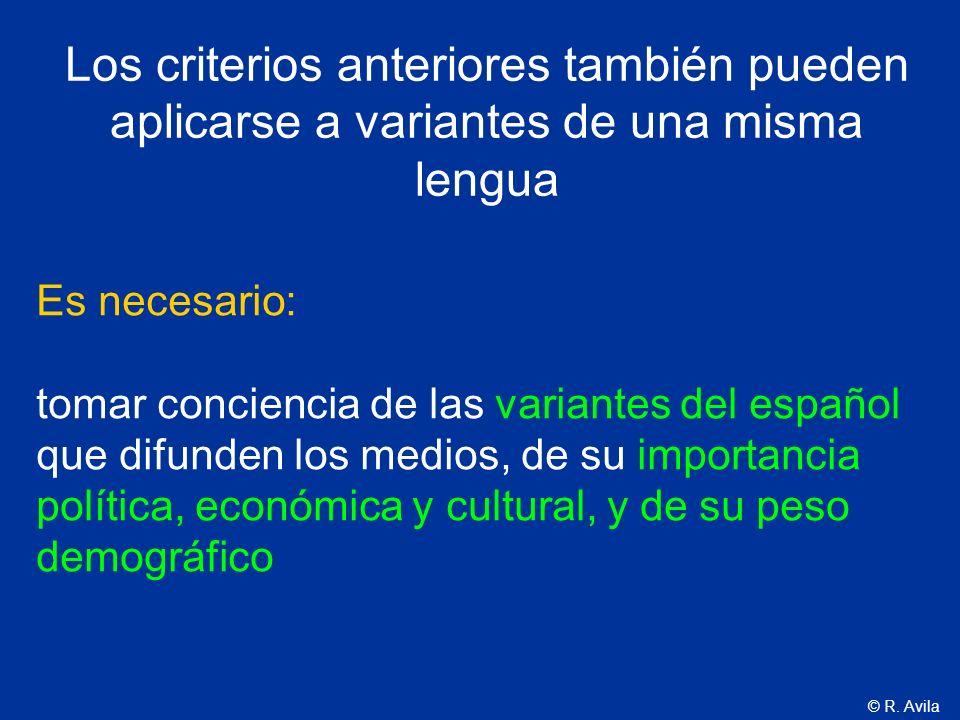 © R. Avila Los criterios anteriores también pueden aplicarse a variantes de una misma lengua Es necesario: tomar conciencia de las variantes del españ